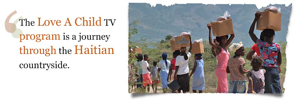 Love A Child's TV program provides a very real journey through the Haitian countryside.